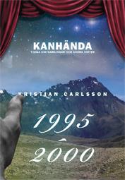 Kanhända : tidiga diktsamlingar och andra dikter 1995-2000 av Kristian Carlsson